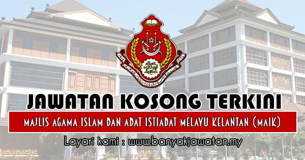 Jawatan Kosong 2018 di Majlis Agama Islam dan Adat Istiadat Melayu Kelantan (MAIK)
