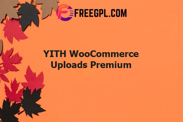 YITH WooCommerce Uploads Premium Nulled Download Free