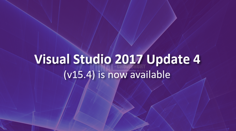 Visual Studio 2017 Update 4 (version 15.4) is now available (www.kunal-chowdhury.com)