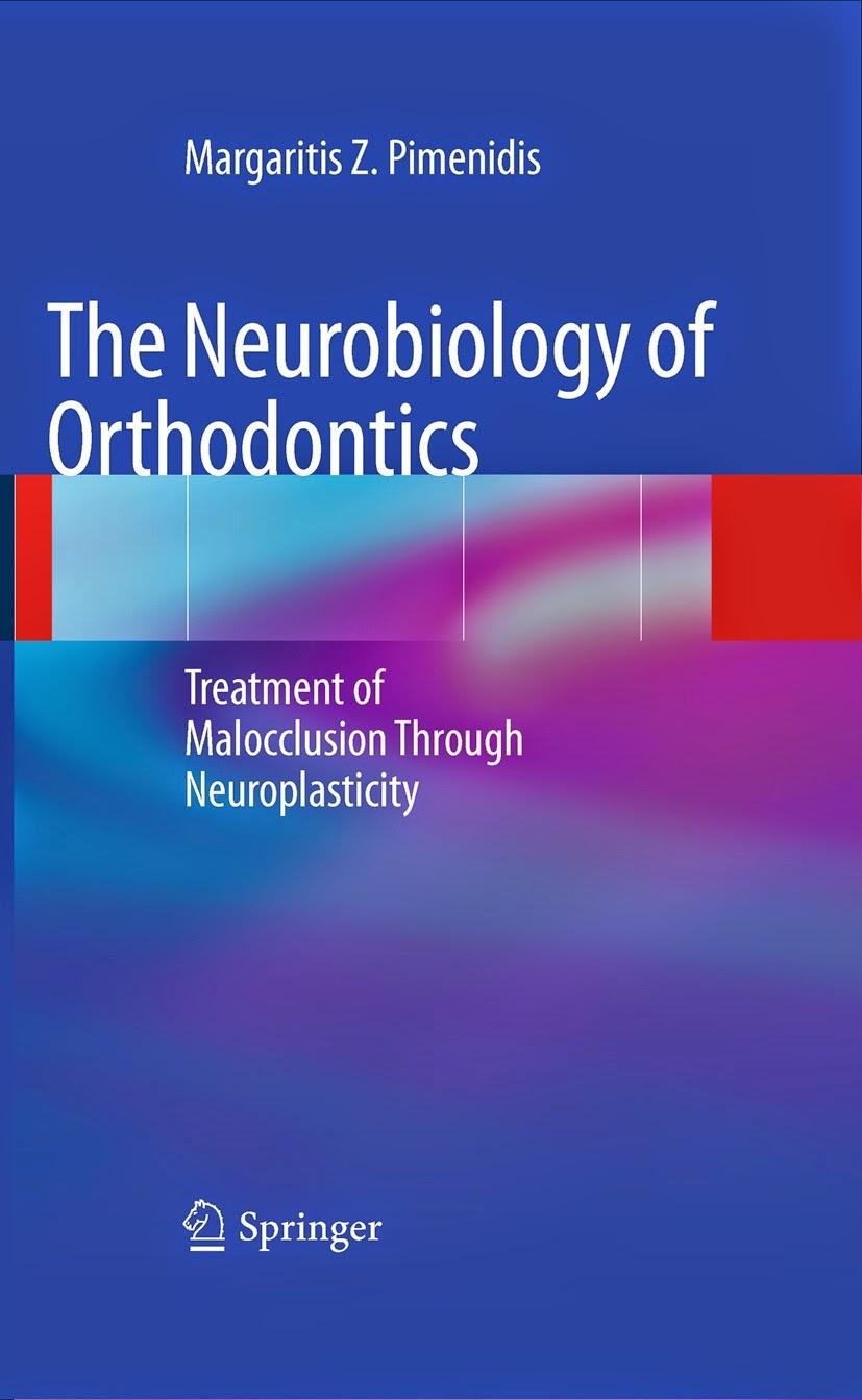 The Neurobiology of Orthodontics...Treatment of Malocclusion Through Neuroplasticity- Margaritis Z. Pimenidis - ©2009.PDF