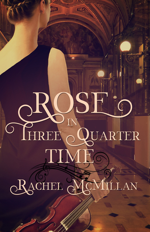 Heidi Reads... Rose in Three Quarter Time by Rachel McMillan