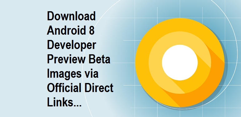 Android 8 1: Download Android Oreo 8 1 Preview 2 Beta Images