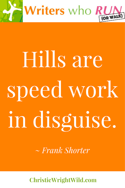 """Hills are speed work in disguise."" ~ Frank Shorter 