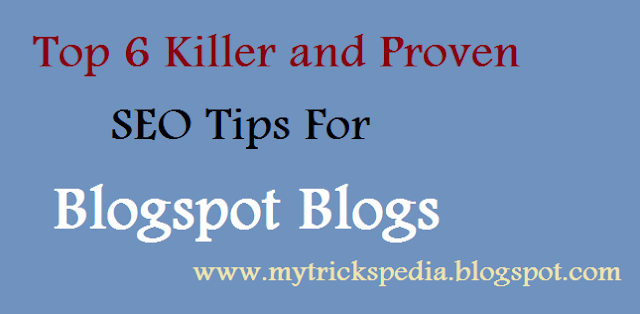 Top 6 Killer and Proven SEO Tips For Your Blogspot Blogs