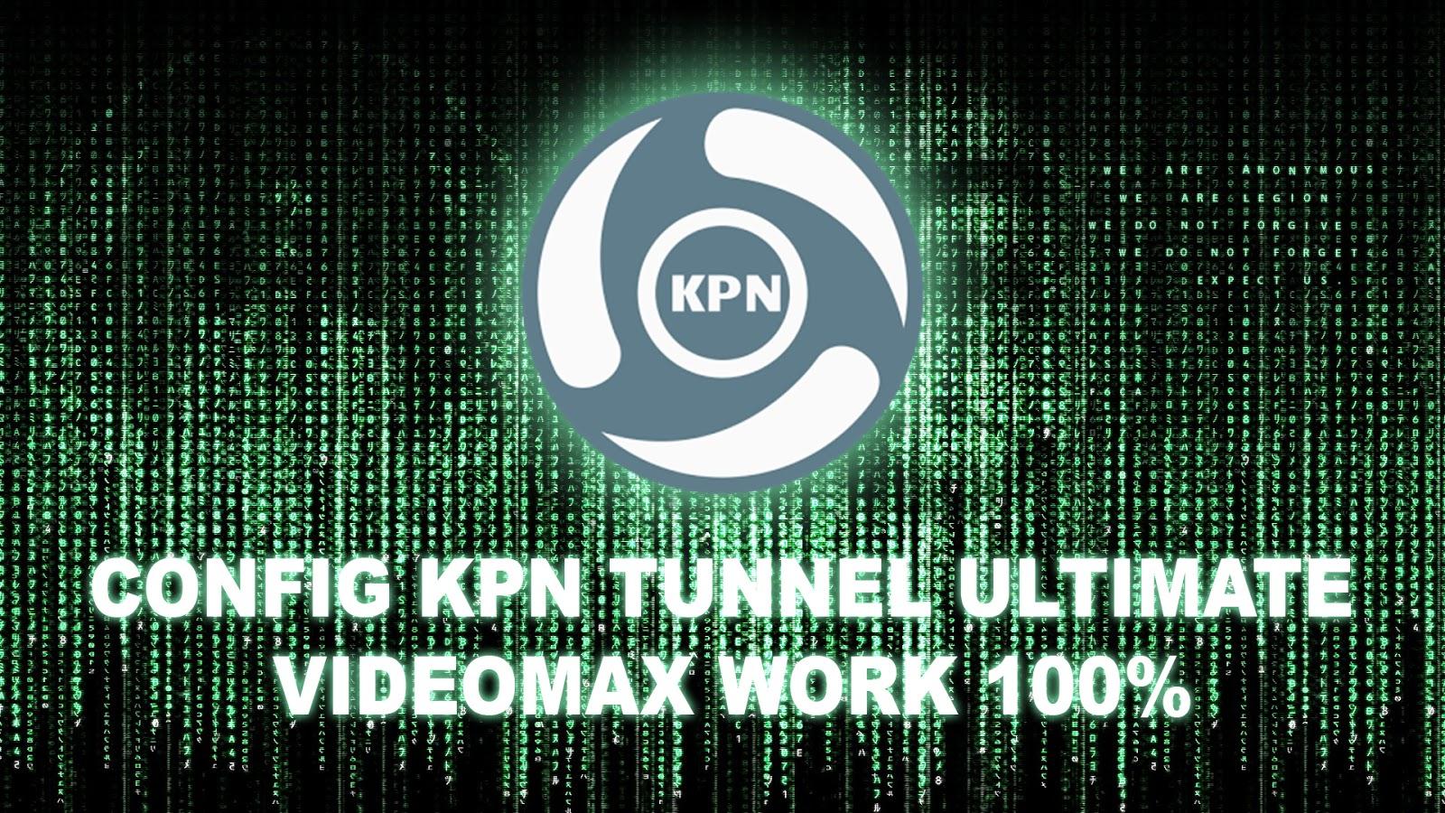 Config KPN Tunnel Ultimate Videomax Telkomsel Work 100% 2018