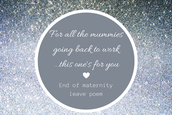 end of maternity leave poem - for all the mummies going back to work