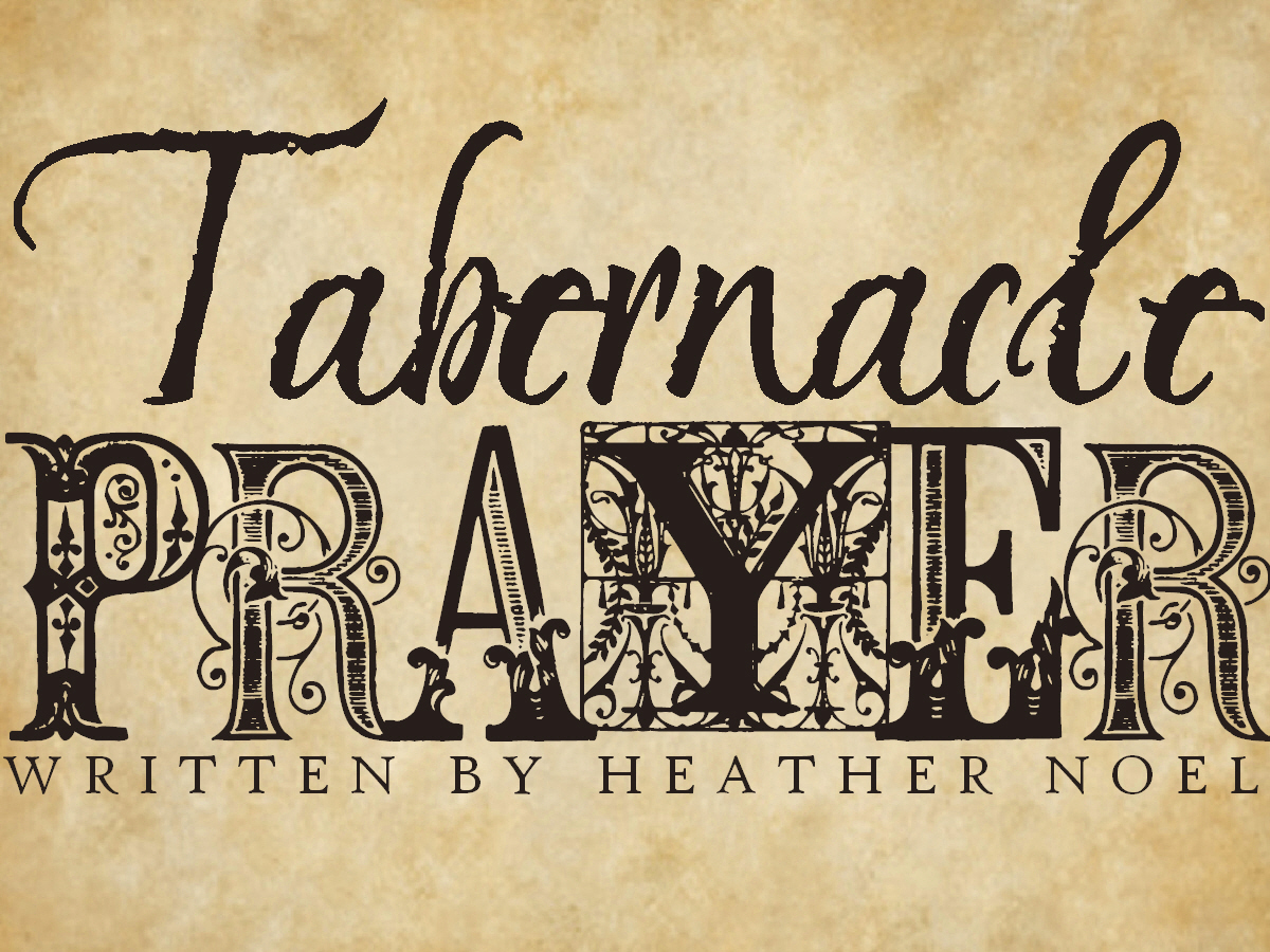 Heather S Homemade Haven Prayer Through The Tabernacle