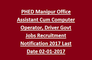 PHED Manipur Office Assistant Cum Computer Operator, Driver Govt Jobs Recruitment Notification 2017 Last Date 02-01-2017