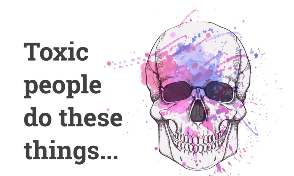 How To Recognize Toxic People In Your Life