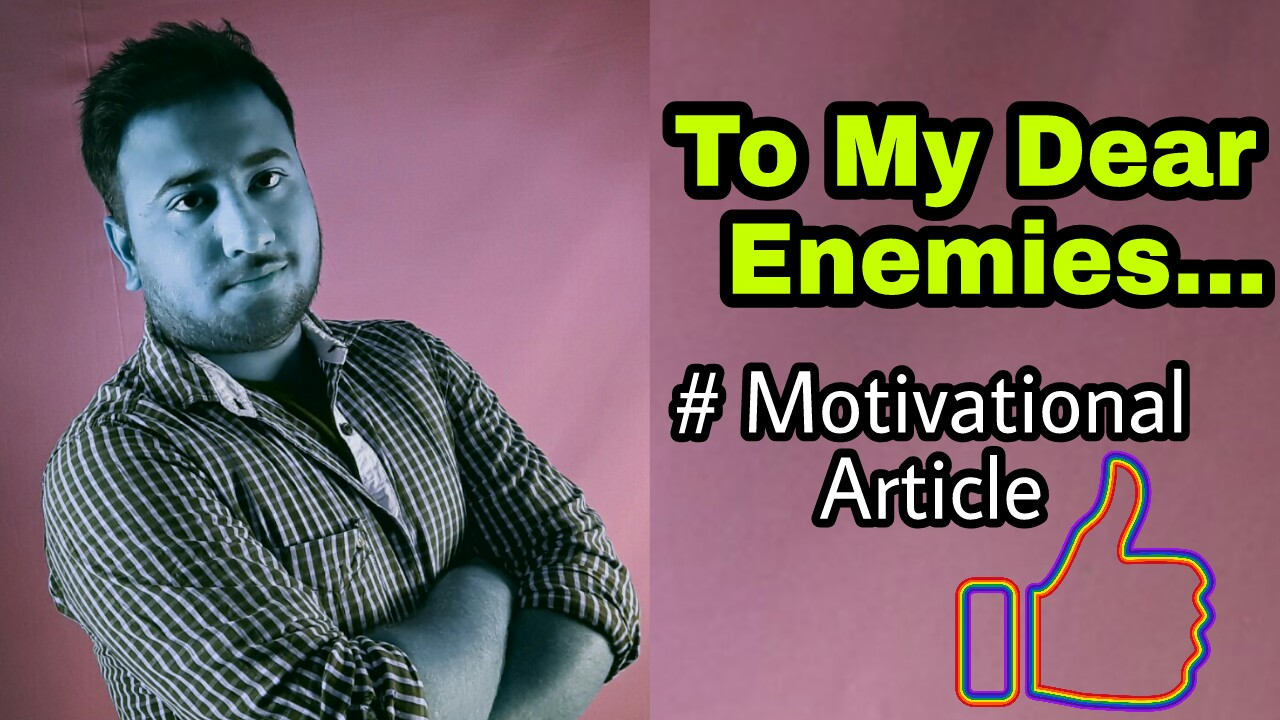 To My Dear Enemies - Motivational Article
