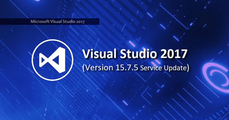 Download latest version of Microsoft Visual Studio 2017 version 15.7 Update 5 (15.7.5)