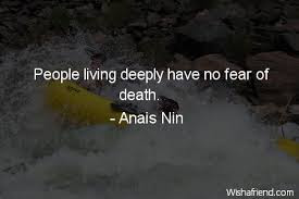 deep thinking quotes: people living deeply have no fear of death.