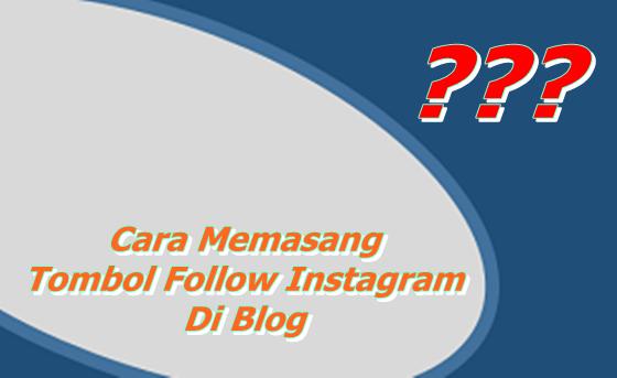 Cara Memasang Tombol Follow Instagram Di Blog Kamu yang keren