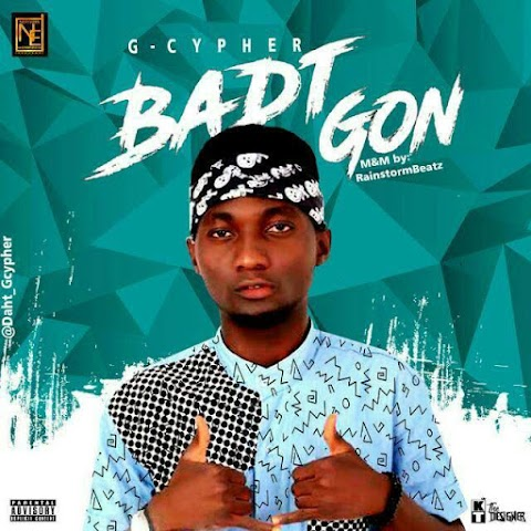 NEW MUSIC: BADT GON  ||G-CYPHER