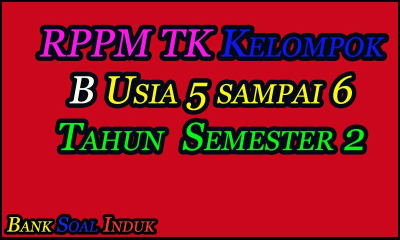 RPPM TK-B Usia 5 sampai 6 Tahun Semester 2