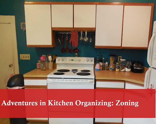 Adventures in Kitchen Organizing: Zoning