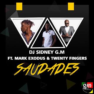 Dj Sidney G.M Feat. Mark Exodus & Twenty Fingers - Saudades (Prod. Polegar Beatz)