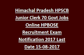 Himachal Pradesh HPSCB Junior Clerk 70 Govt Jobs Online HPBOSE Recruitment Exam Notification 2017 Last Date 15-08-2017