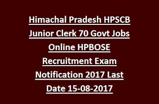 Himachal Pradesh HPSCB Junior Clerk 70 Govt Jobs Online HPBOSE Recruitment Exam Notification 2017 Last Date 15-08-2017