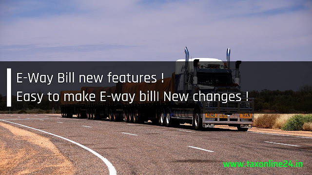 E-Way Bill new features ! Easy to make E-way bill New changes !