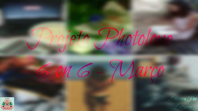Projeto Photolove | 6 on 6 março