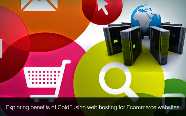 Exploring Benefits Of Coldfusion Web Hosting For Ecommerce Websites Coldfusion Application Development