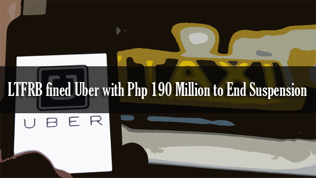 LTFRB fined Uber with Php 190 Million to End Suspension