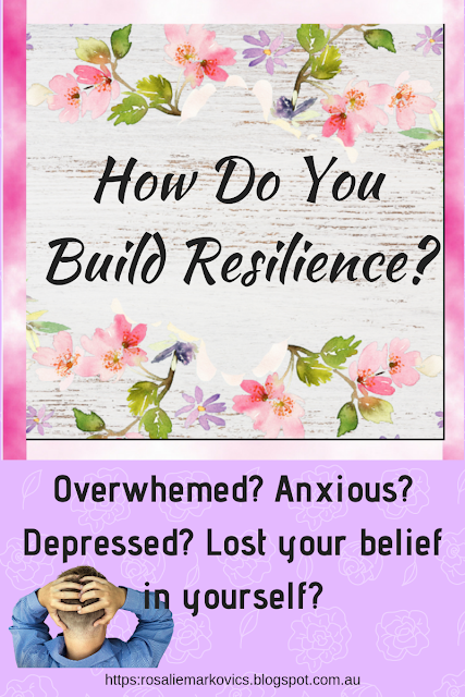 How to build the mindset muscle-Resilience when you are overwhelmed, depressed, anxious, or have lost belief in yourself.