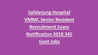 Safdarjung Hospital VMMC Senior Resident Recruitment Exam Notification 2018 345 Govt Jobs