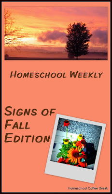 Homeschool Weekly - Signs of Fall Edition on Homeschool Coffee Break @ kympossibleblog.blogspot.com