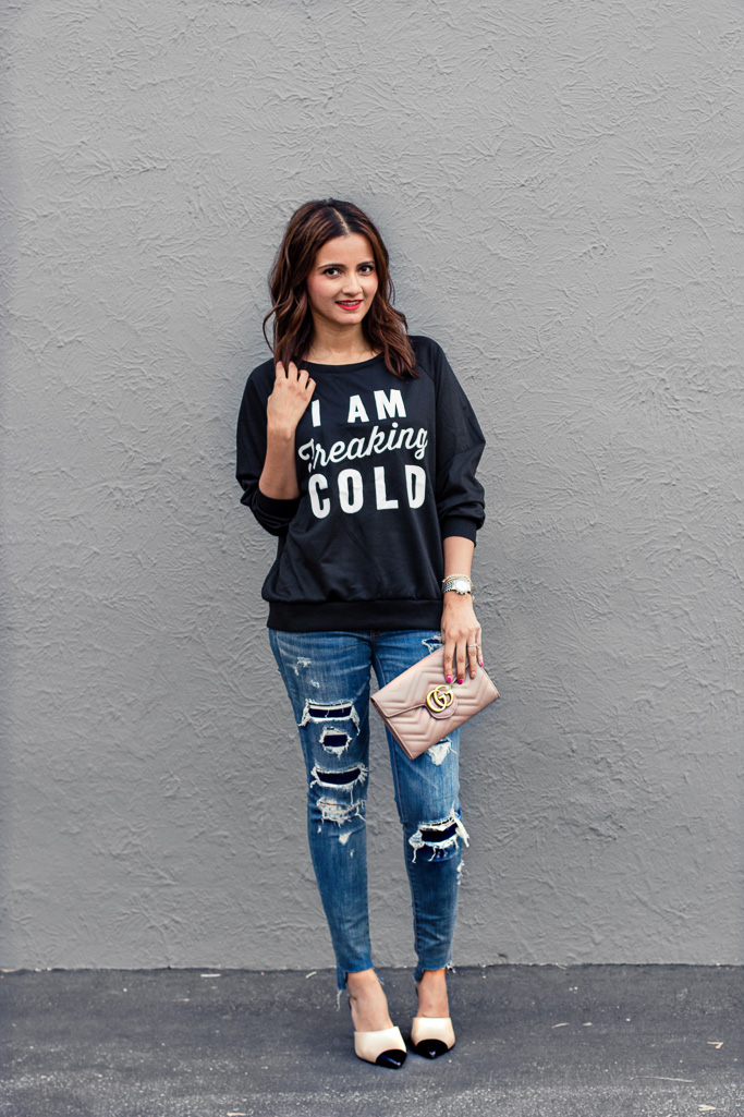 I am Freaking Cold sweatshirt distressed jeans