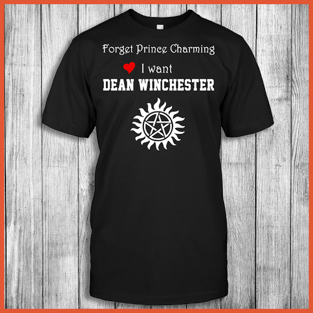 Forget Prince Charming I Want Dean Winchester Shirt