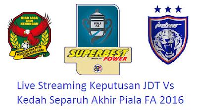 siaran langsung JDT Vs Kedah Separuh Akhir Piala FA 2016