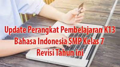 Update Perangkat Pembelajaran K13 Bahasa Indonesia SMP Kelas 7 Revisi Tahun ini