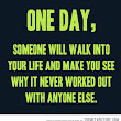 One Day Someone Will Walk Into Yout Life......
