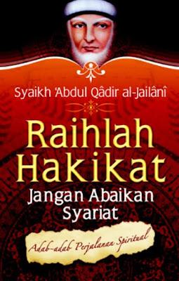 Raihlah Hakikat, Jangan Abaikan Syariat