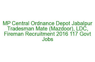 MP Central Ordnance Depot Jabalpur Tradesman Mate (Mazdoor), LDC, Fireman Recruitment 2016 117 Govt Jobs