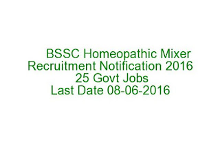 BSSC Homeopathic Mixer Recruitment Notification 2016 25 Govt Jobs Apply Online Last Date 08-06-2016