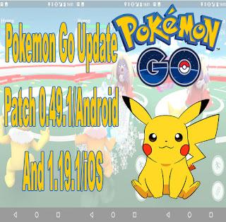 Update Pokemon GO 0.49.1 Untuk Android Dan 1.19.1 Untuk iOS