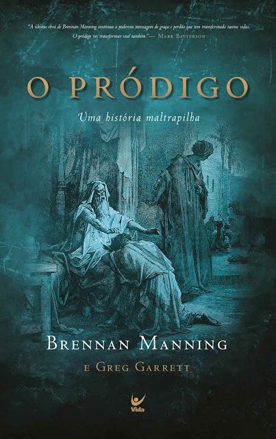 O Pródigo Uma História Maltrapilha - Brennan Manning, Greg Garrett