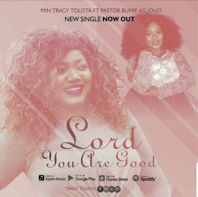 Min Tracy Tolota Ft. Bumie Asuquo – Lord You Are Good