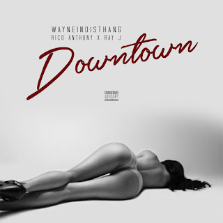 New Video: Rico Anthony - Downtown Featuring Ray J