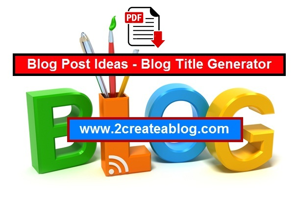 Blog Post Ideas - Blog Title Generator and Random Topic Generator