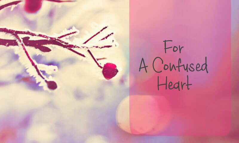 For a Confused Heart