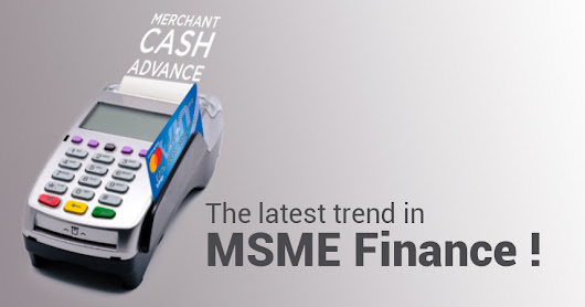 Merchant Cash Advance – The Latest Trend in MSME Finance!