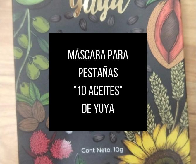 """LA NUEVA MÁSCARA PARA PESTAÑAS """"10 ACEITES"""" DE YUYA"""