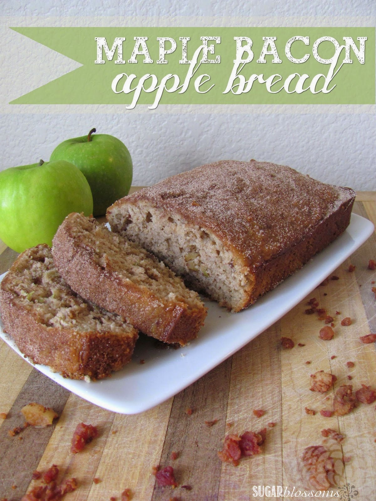 http://sweetsugarblossoms.blogspot.com/2014/10/new-recipe-maple-bacon-apple-bread.html
