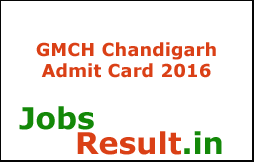GMCH Chandigarh Admit Card 2016