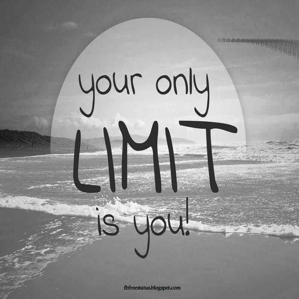 You only limit is you.