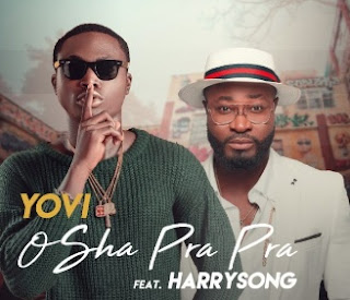 Download Yovi Ft. Harrysong - Osha Pra Pra (Remix) mp3